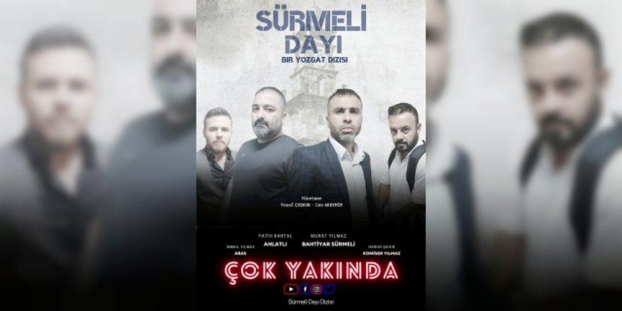 Sosyal medyada yayınlanacak! Yozgat'ın yeni dizisi: Sürmeli Dayı