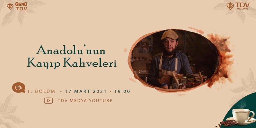 Anadolu'nun kayıp kahveleri TDV Medya'da yayınlanacak